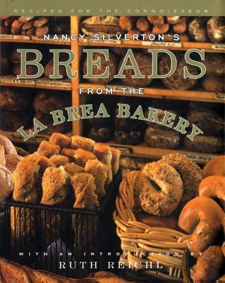 Nancy Silverton's Breads from the La Brea Bakery: Recipes for the Connoisseur - Silverton, Nancy, and Ochoa, Laurie, and Reichl, Ruth (Foreword by)