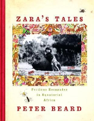 Zara's Tales: Perilous Escapades in Equatorial Africa - Beard, Peter H