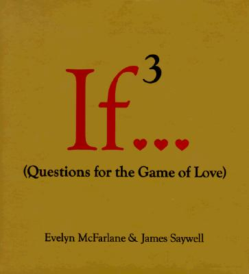 If 3...: Questions for the Game of Love - McFarlane, Evelyn
