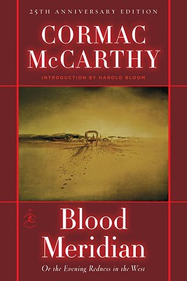Blood Meridian: Or the Evening Redness in the West - McCarthy, Cormac, and Bloom, Harold (Introduction by)