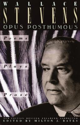 Opus Posthumous - Stevens, Wallace, and Bates, Milton J (Editor)