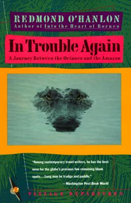 In Trouble Again: A Journey Between Orinoco and the Amazon - O'Hanlon, Redmond