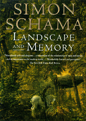 Landscape and Memory - Schama, Simon