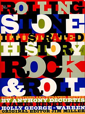 The Rolling Stone Illustrated History of Rock and Roll: The Definitive History of the Most Important Artists and Their Music - DeCurtis, Anthony, Professor, and Rolling Stone Magazine, and Henke, James