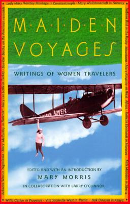 Maiden Voyages: Writings of Women Travelers - Morris, Mary, and Morris, Mary (Editor)