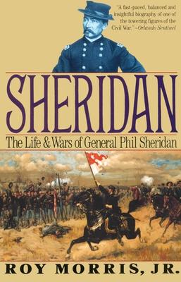 Sheridan: The Life and Wars of General Phil Sheridan - Morris, Roy, Jr.