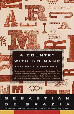 A Country with No Name: Tales from the Constitution - de Grazia, Sebastian