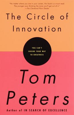 The Circle of Innovation - Peters, Tom, and LeBaron, Dean (Foreword by)