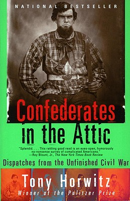 Confederates in the Attic: Dispatches from the Unfinished Civil War - Horwitz, Tony
