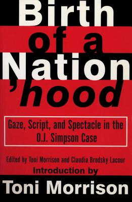 Birth of a Nation'hood: Gaze, Script, and Spectacle in the O.J. Simpson Case - Morrison, T, and Morrison, Toni (Editor), and Lacour, Claudia Brodsky (Editor)