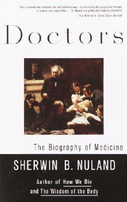 Doctors: The Biography of Medicine - Nuland, Sherwin B