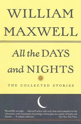 All the Days and Nights: The Collected Stories - Maxwell, William F, and Maxwell
