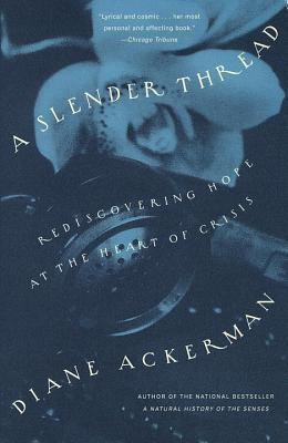 A Slender Thread: Rediscovering Hope at the Heart of Crisis - Ackerman, Diane