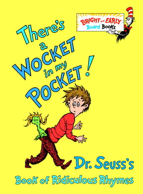 There's a Wocket in My Pocket!: Dr. Seuss's Book of Ridiculous Rhymes - Dr Seuss