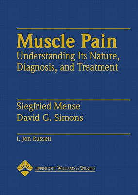 Muscle Pain: Understanding Its Nature, Diagnosis, and Treatment - Mense, Siegfried, and Russell, I Jon, and Simons, David G, MD