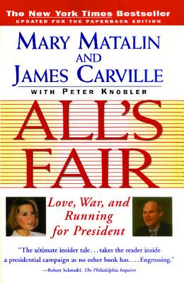 "All's Fair: ""Love, War and Running for President"" - Matalin, Mary, and Knobler, Peter, and Carville, James"