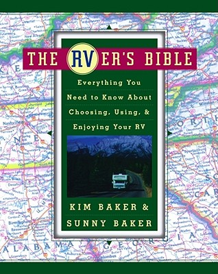The Rver's Bible: Everything You Need to Know about Choosing, Using, & Enjoying Your RV - Baker, Kim, and Baker, Sunny, PH.D.