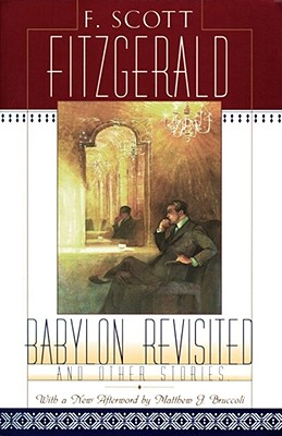 Babylon Revisited: And Other Stories - Fitzgerald, F Scott, and Bruccoli, Matthew J, Professor (Editor)