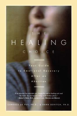 The Healing Choice: Your Guide to Emotional Recovery After an Abortion - de Puy, Candace, PH.D., and Dovitch, Dana, PH.D.