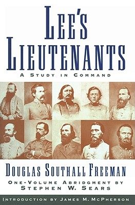 Lee's Lieutenants: A Study in Command - Freeman, Douglas Southall, and Sears, Stephen W.