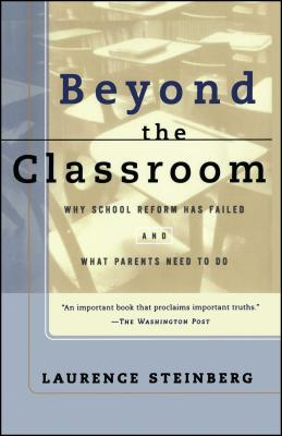 Beyond the Classroom - Steinberg, Laurence, PH.D.