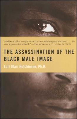 The Assassination of the Black Male Image - Hutchinson, Earl Ofari, Ph.D.