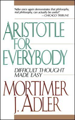 Aristotle for Everybody - Adler, Mortimer Jerome