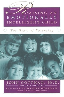 Raising an Emotionally Intelligent Child - Gottman, John M, PH.D., and Goleman, Daniel P, Ph.D. (Foreword by), and de Claire, Joan