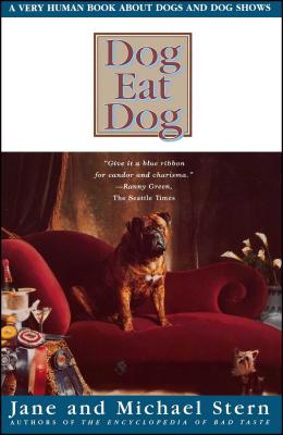 Dog Eat Dog: A Very Human Book about Dogs and Dog Shows - Stern, Jane, and Stern, Michael