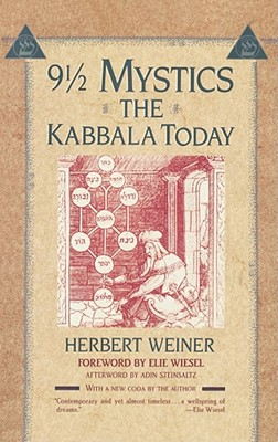 9 1/2 Mystics: The Kabbala Today - Weiner, Herbert, and Wiesel, Elie (Foreword by), and Steinsaltz, Adin Even-Israel, Rabbi (Afterword by)