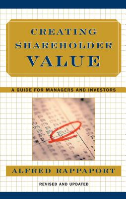 Creating Shareholder Value: A Guide for Managers and Investors - Rappaport, Alfred