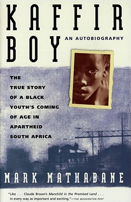 Kaffir Boy: The True Story of a Black Youth's Coming of Age in Apartheid South Africa - Mathabane, Mark