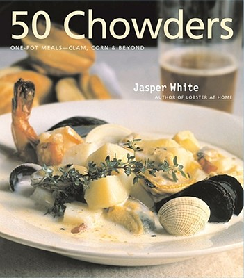 50 Chowders: One-Pot Meals--Clam, Corn & Beyond - White, Jasper, and Gentl & Hyers (Photographer)