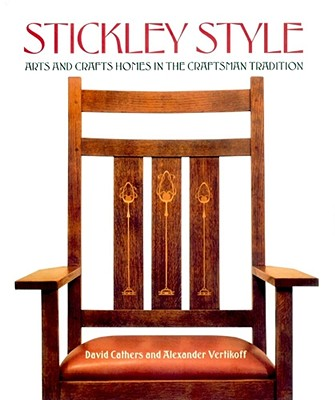 Stickley Style: Arts and Crafts Homes in the Craftsman Tradition - Cathers, David, and Vertikoff, Alexander (Photographer)