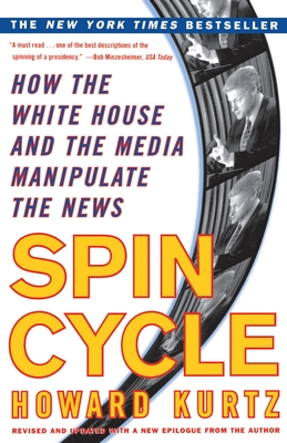 Spin Cycle: How the White House and the Media Manipulate the News - Kurtz, Howard (Afterword by)