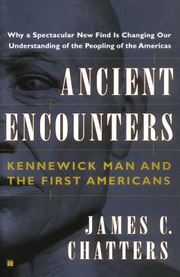 Ancient Encounters: Kennewick Man and the First Americans - Chatters, James C