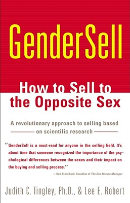 Gendersell: How to Sell to the Opposite Sex - Tingley, Judith C, PH.D., and Robert, Lee E, and Lee, Robert E