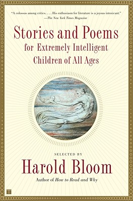 Stories and Poems for Extremely Intelligent Children of All Ages - Bloom, Harold (Selected by)