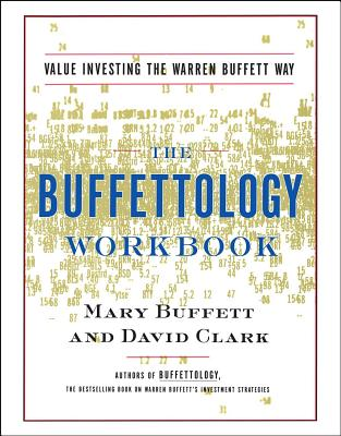 The Buffettology Workbook: The Proven Techniques for Investing Successfully in Changing Markets That Have Made Warren Buffett the World's Most Famous Investor - Buffett, Mary, and Clark, David, Ph.D.