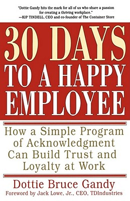30 days to a happy employee: how a simple program of acknowledgment can build trust and loyalty at work - Gandy, Dottie Bruce