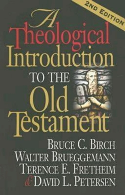 A Theological Introduction to the Old Testament - Birch, Bruce C, and Fretheim, Terence E, and Petersen, David L