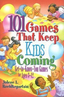 101 Games That Keep Kids Coming: Get-To-Know-You-Games for Ages 3-12 - Roehlkepartain, Jolene L