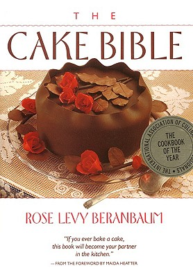 The Cake Bible - Beranbaum, Rose Levy, and Bornstein, Dean G, and Lee, Vincent