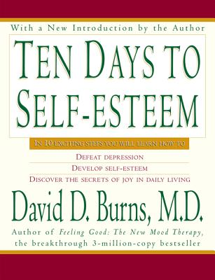 Ten Days to Self-Esteem - Burns, David D, M.D. (Introduction by)