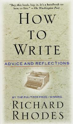How to Write: Advice and Reflections - Rhodes, Richard