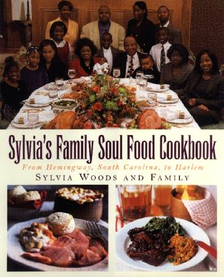 Sylvia's Family Soul Food Cookbook: From Hemingway, South Carolina, to Harlem - Woods, Sylvia, and Clark, Melissa