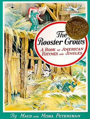 The Rooster Crows: A Book of American Rhymes and Jingles - Petersham, Maud Fuller, and Petersham, Miska