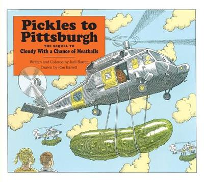 Pickles to Pittsburgh the Sequel to Cloudy with a Chance of Meatballs: A Sequel to I Cloudy with a Chance of Meatballs - Barrett, Judi, and Barrett, Ronald (Illustrator)