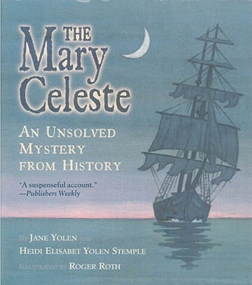 The Mary Celeste: An Unsolved Mystery from History - Yolen, Jane, and Stemple, Heidi Elisabet y