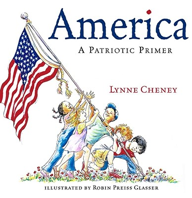 America: A Patriotic Primer - Cheney, Lynne, and Glasser, Robin Preiss (Illustrator)